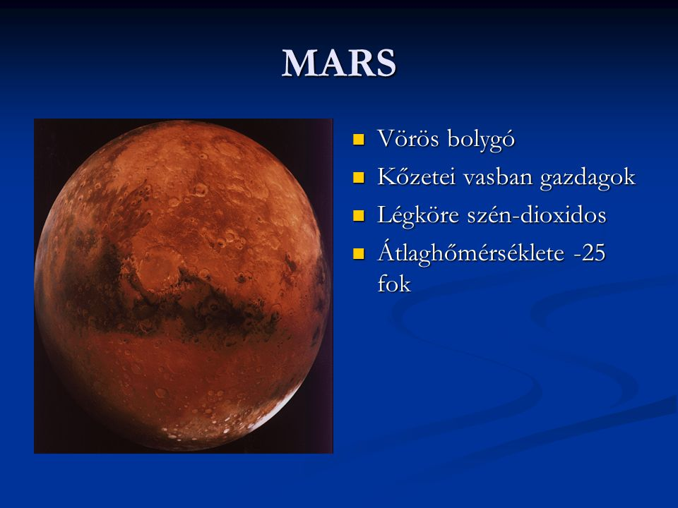 MARS Vörös bolygó Kőzetei vasban gazdagok Légköre szén-dioxidos