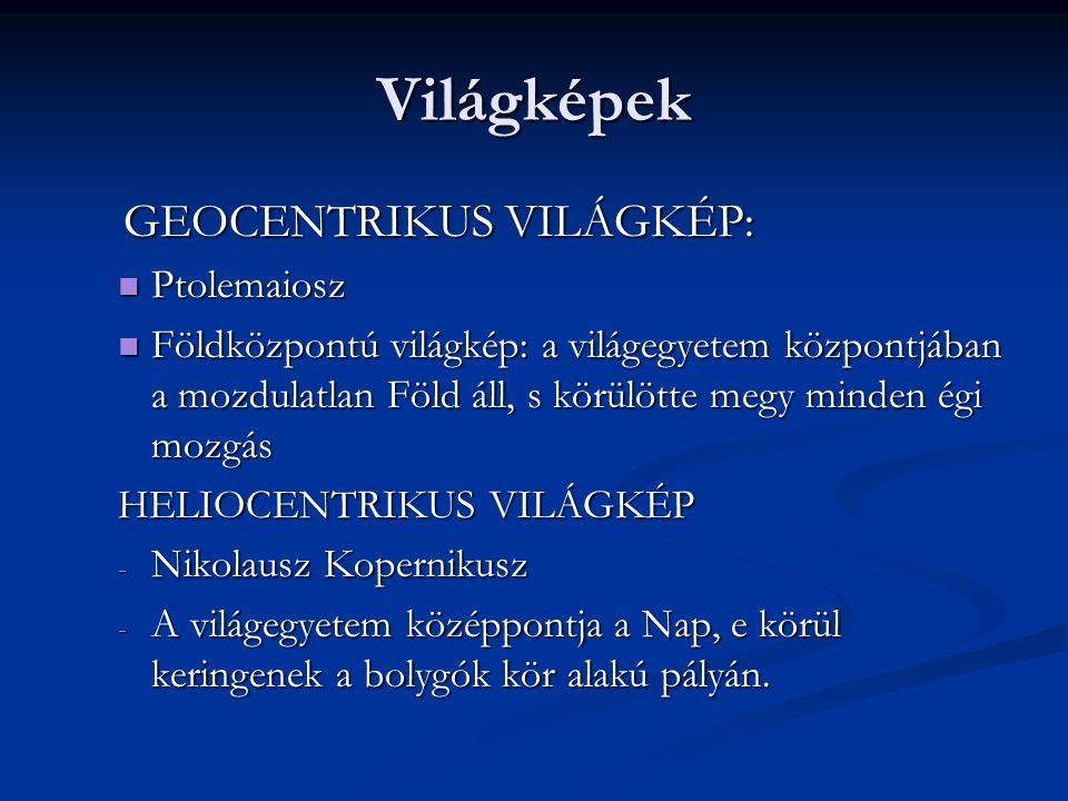 Világképek GEOCENTRIKUS VILÁGKÉP: Ptolemaiosz