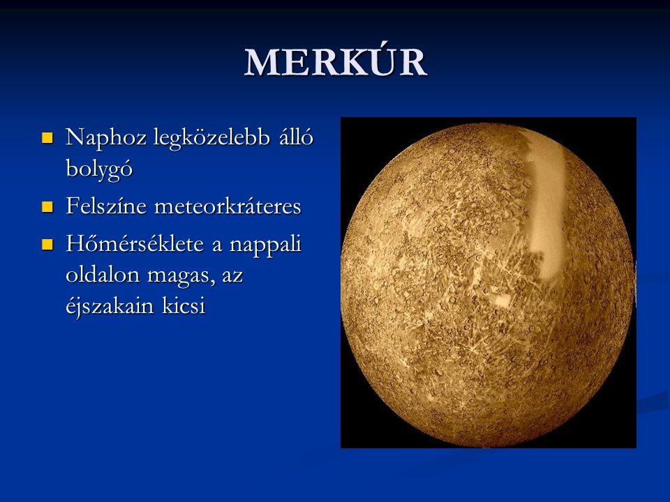 MERKÚR Naphoz legközelebb álló bolygó Felszíne meteorkráteres