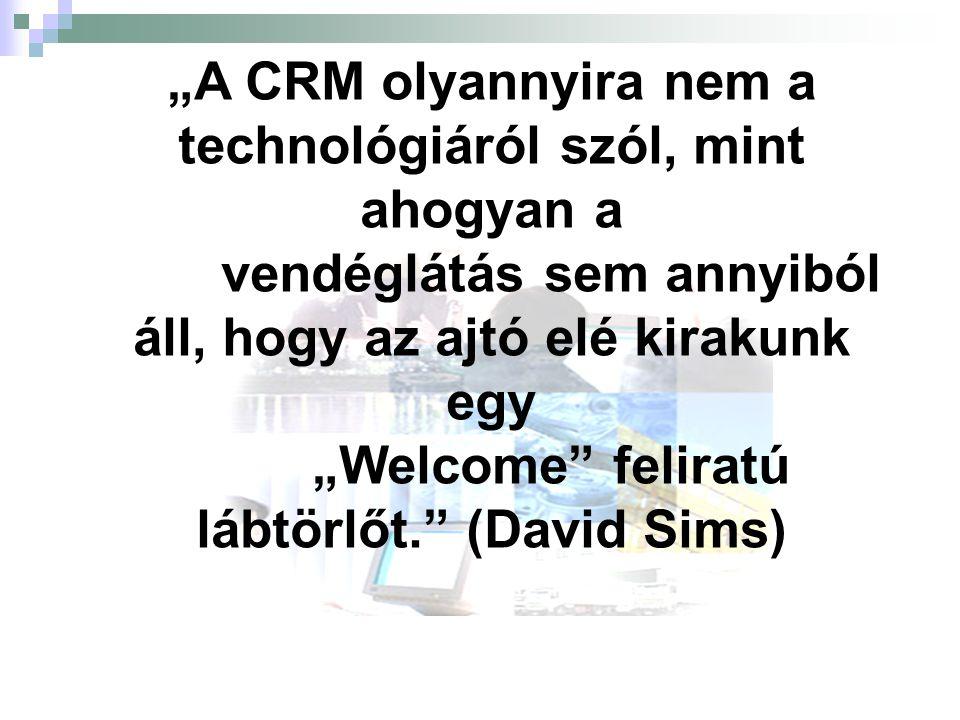 """""""A CRM olyannyira nem a technológiáról szól, mint ahogyan a"""