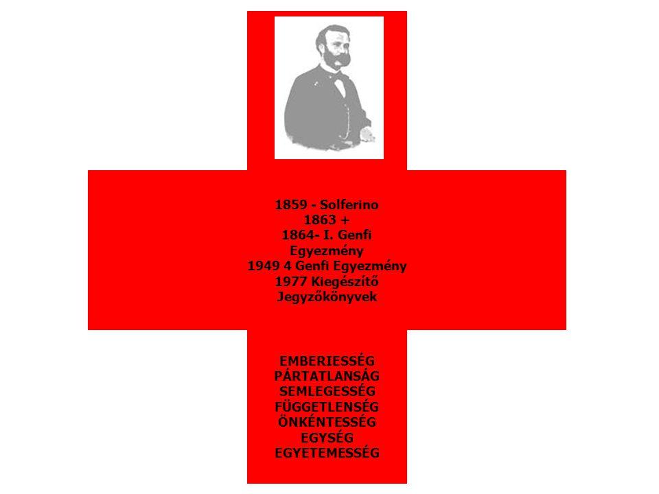 1859 - Solferino 1863 + - I. Genfi. Egyezmény. 1949 4 Genfi Egyezmény. 1977 Kiegészítő. Jegyzőkönyvek.