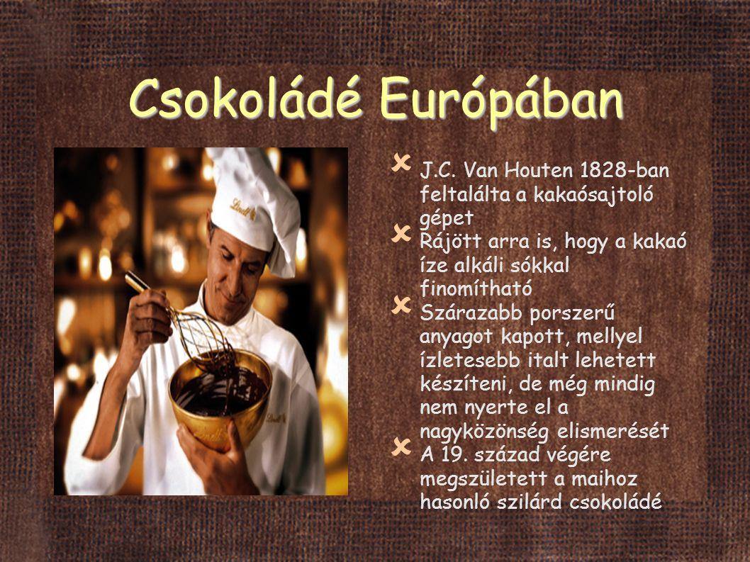 Csokoládé Európában J.C. Van Houten 1828-ban feltalálta a kakaósajtoló gépet. Rájött arra is, hogy a kakaó íze alkáli sókkal finomítható.