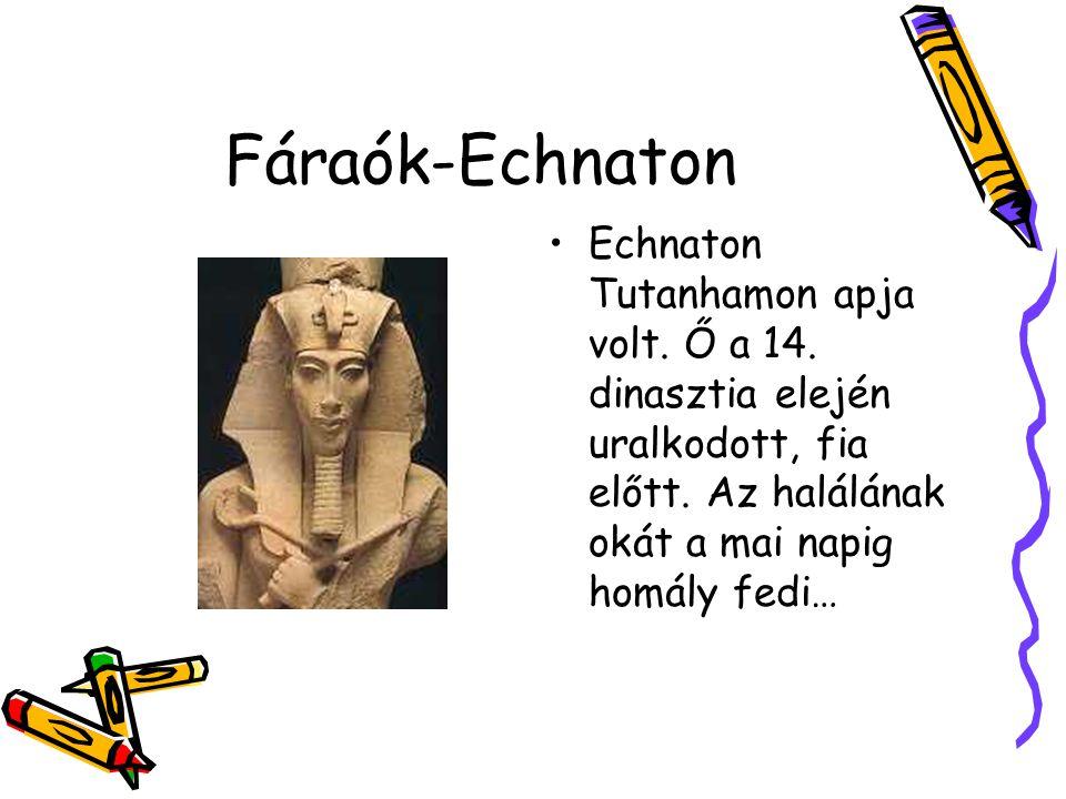 Fáraók-Echnaton Echnaton Tutanhamon apja volt. Ő a 14.