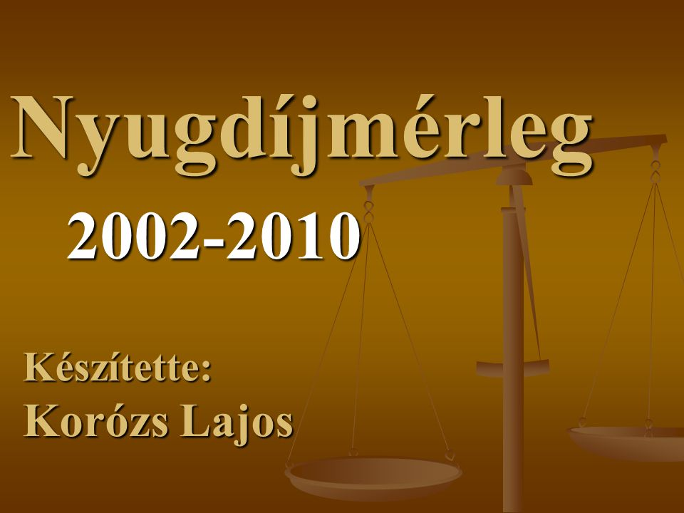 Nyugdíjmérleg 2002-2010 Készítette: Korózs Lajos