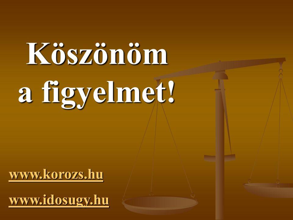 Köszönöm a figyelmet! www.korozs.hu www.idosugy.hu