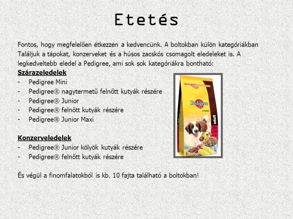 Etetés Fontos, hogy megfelelően étkezzen a kedvencünk. A boltokban külön kategóriákban.