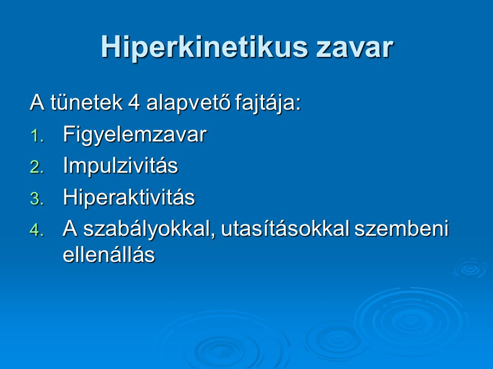 Hiperkinetikus zavar A tünetek 4 alapvető fajtája: Figyelemzavar