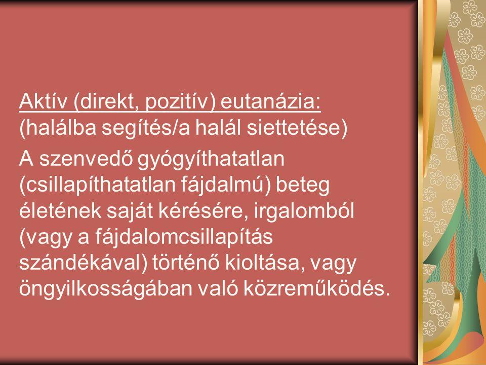 Aktív (direkt, pozitív) eutanázia: (halálba segítés/a halál siettetése)