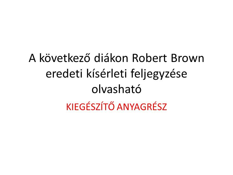A következő diákon Robert Brown eredeti kísérleti feljegyzése olvasható
