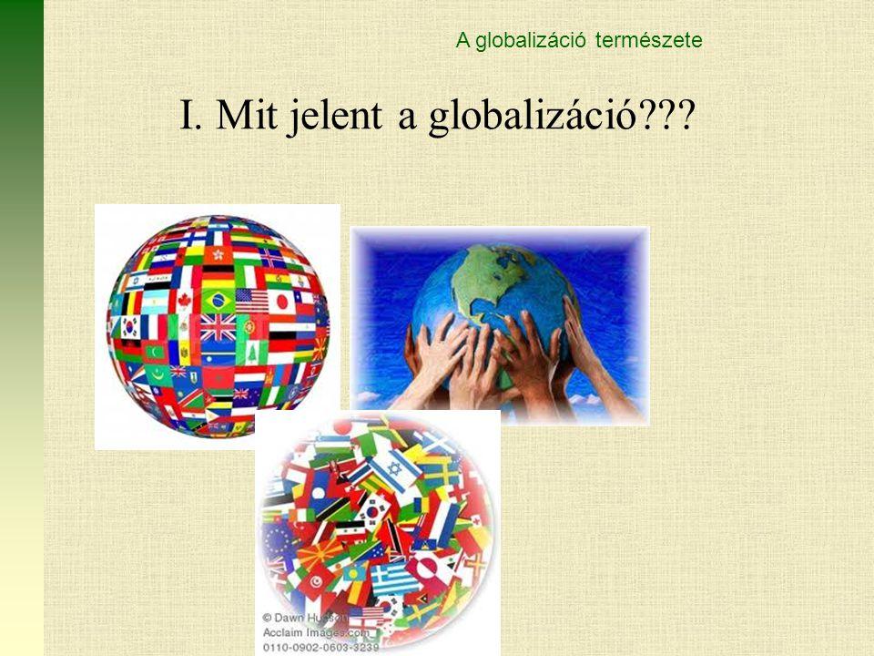 I. Mit jelent a globalizáció