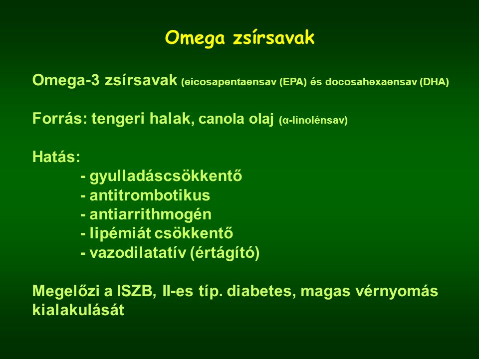 Omega zsírsavak Omega-3 zsírsavak (eicosapentaensav (EPA) és docosahexaensav (DHA) Forrás: tengeri halak, canola olaj (α-linolénsav)