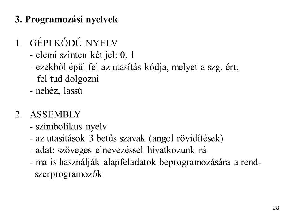 3. Programozási nyelvek 1. GÉPI KÓDÚ NYELV. - elemi szinten két jel: 0, 1. - ezekből épül fel az utasítás kódja, melyet a szg. ért,