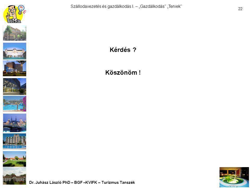 Kérdés Köszönöm ! Dr. Juhász László PhD – BGF –KVIFK – Turizmus Tanszék