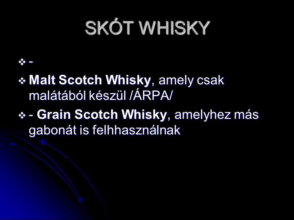 SKÓT WHISKY - Malt Scotch Whisky, amely csak malátából készül /ÁRPA/