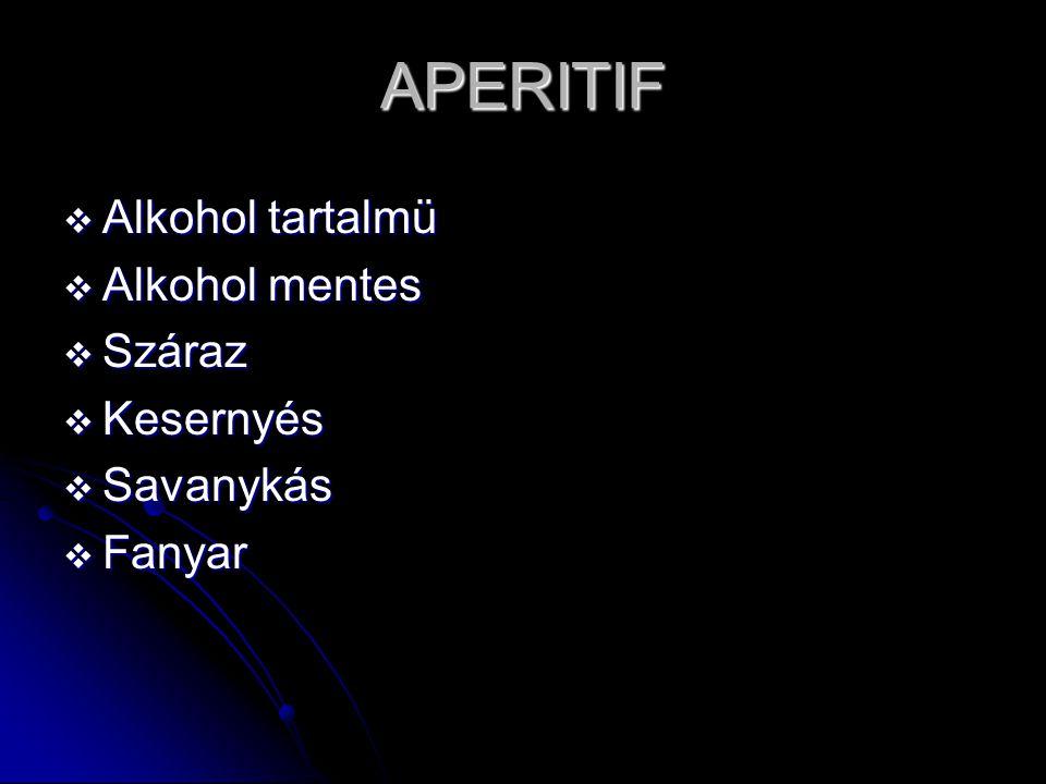 APERITIF Alkohol tartalmü Alkohol mentes Száraz Kesernyés Savanykás