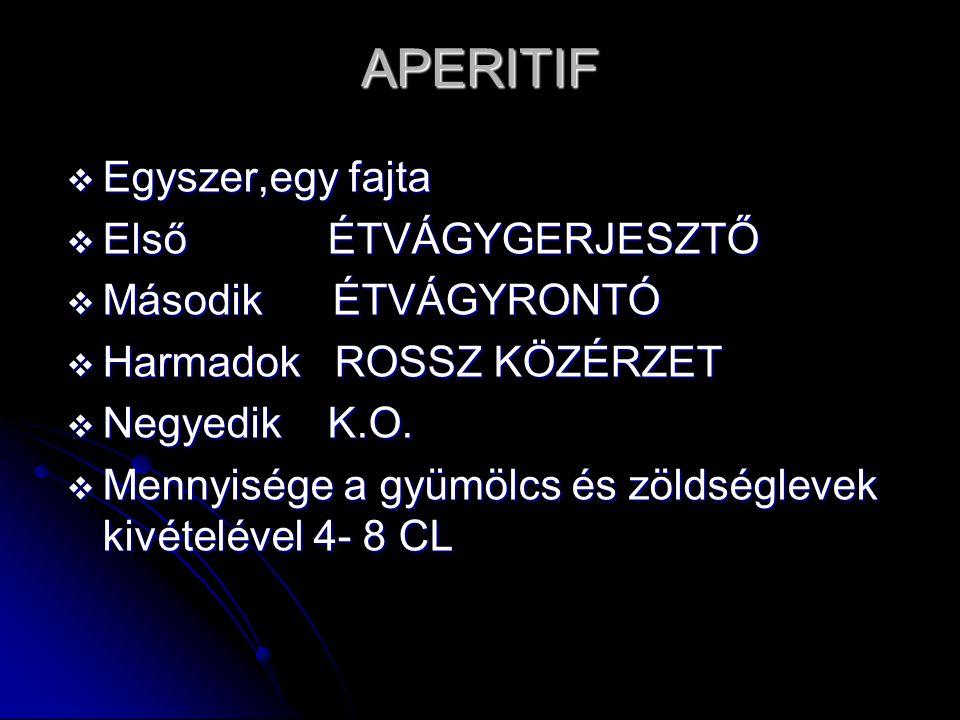 APERITIF Egyszer,egy fajta Első ÉTVÁGYGERJESZTŐ Második ÉTVÁGYRONTÓ