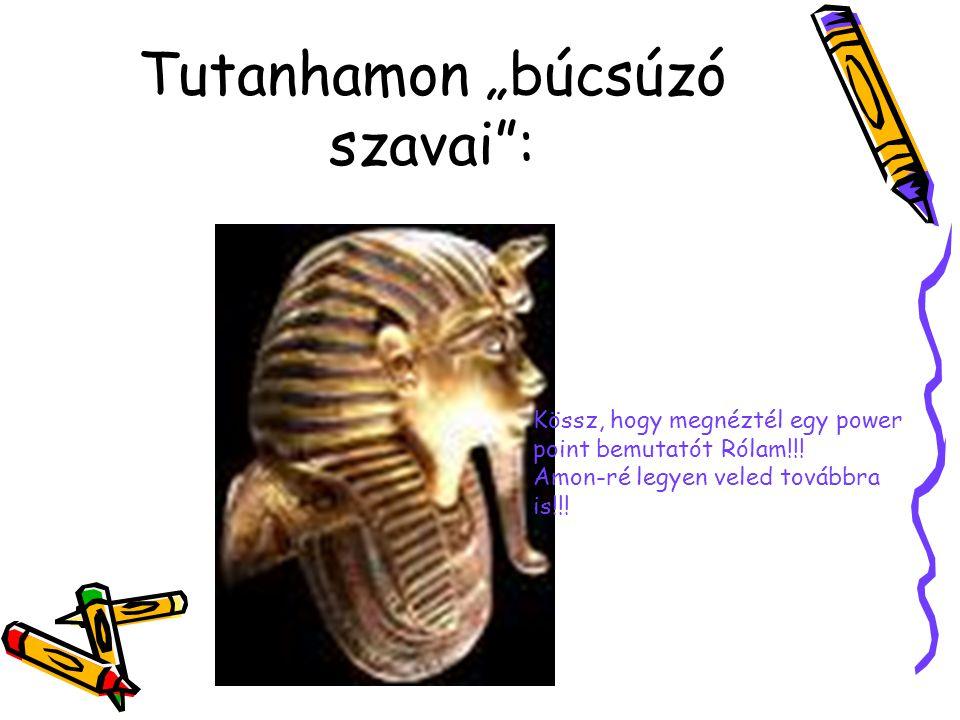 """Tutanhamon """"búcsúzó szavai :"""