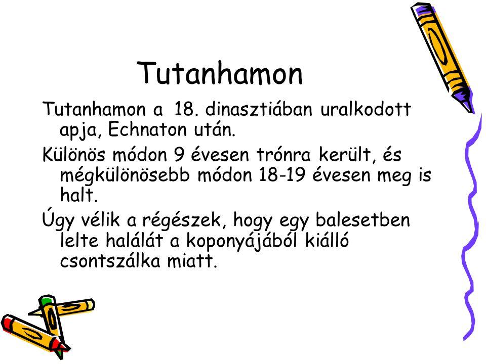 Tutanhamon Tutanhamon a 18. dinasztiában uralkodott apja, Echnaton után.