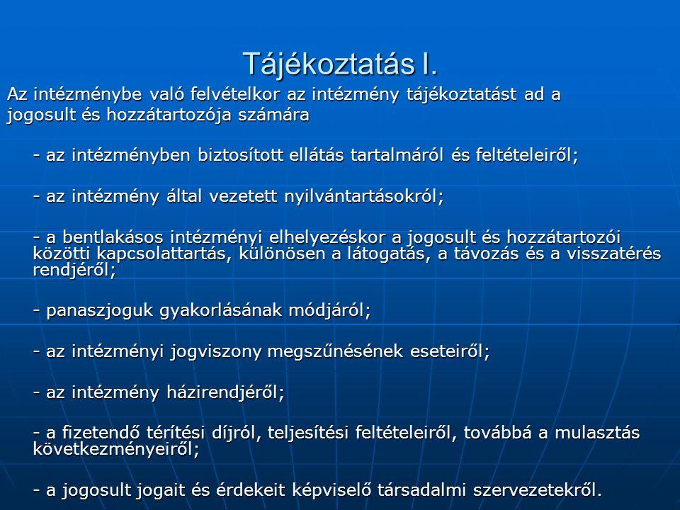 Tájékoztatás I. Az intézménybe való felvételkor az intézmény tájékoztatást ad a. jogosult és hozzátartozója számára.
