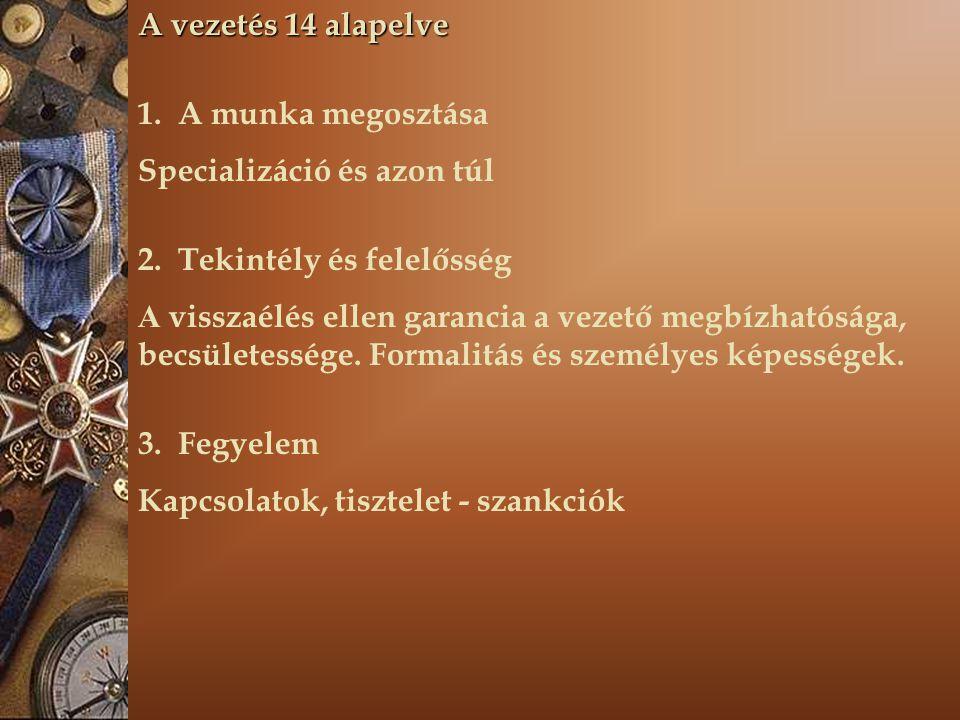 A vezetés 14 alapelve 1. A munka megosztása. Specializáció és azon túl. 2. Tekintély és felelősség.