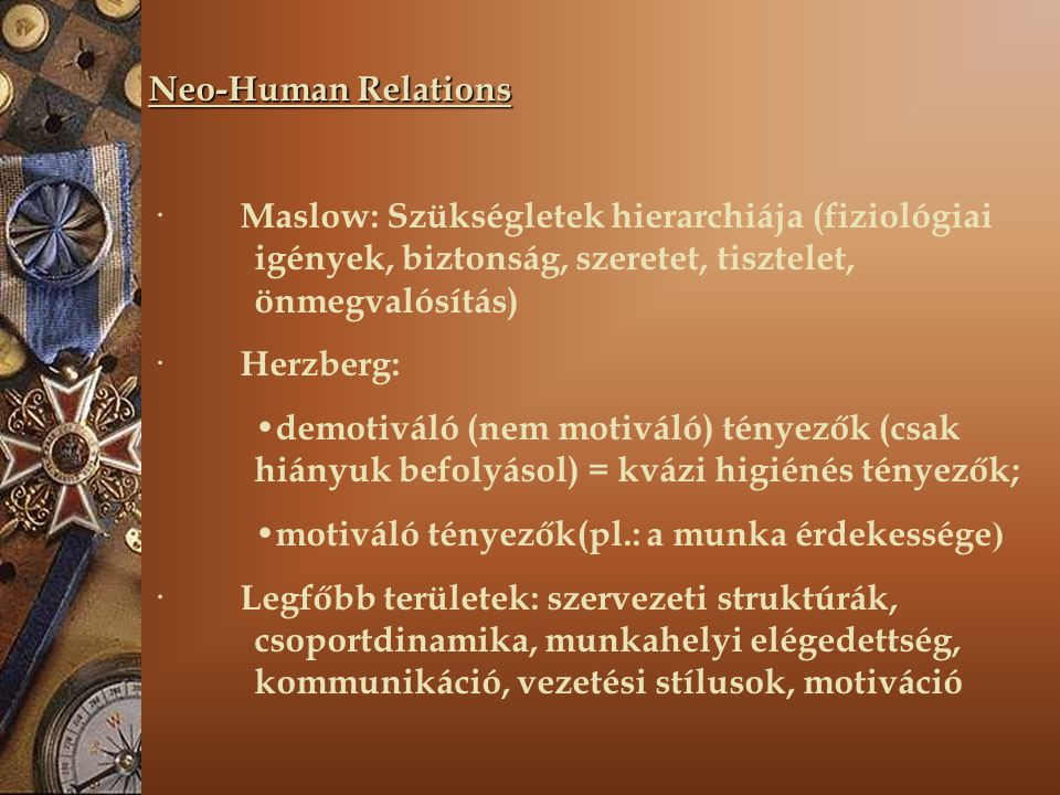Neo-Human Relations · Maslow: Szükségletek hierarchiája (fiziológiai igények, biztonság, szeretet, tisztelet, önmegvalósítás)