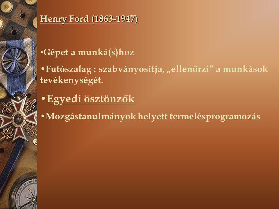 Egyedi ösztönzők Henry Ford (1863-1947) Gépet a munká(s)hoz