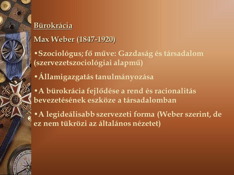 Bürokrácia Max Weber (1847-1920) Szociológus; fő műve: Gazdaság és társadalom (szervezetszociológiai alapmű)