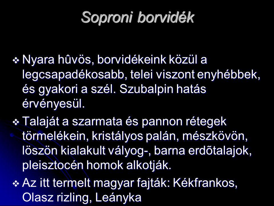 Soproni borvidék Nyara hûvös, borvidékeink közül a legcsapadékosabb, telei viszont enyhébbek, és gyakori a szél. Szubalpin hatás érvényesül.