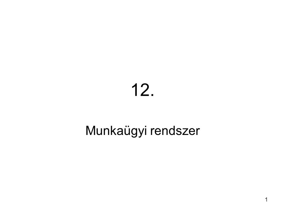 12. Munkaügyi rendszer