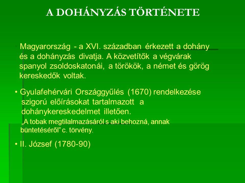 A DOHÁNYZÁS TÖRTÉNETE Magyarország - a XVI. században érkezett a dohány. és a dohányzás divatja. A közvetítők a végvárak.