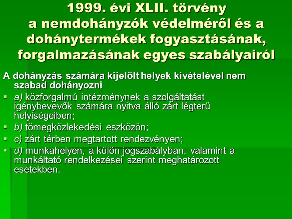 1999. évi XLII. törvény a nemdohányzók védelméről és a dohánytermékek fogyasztásának, forgalmazásának egyes szabályairól