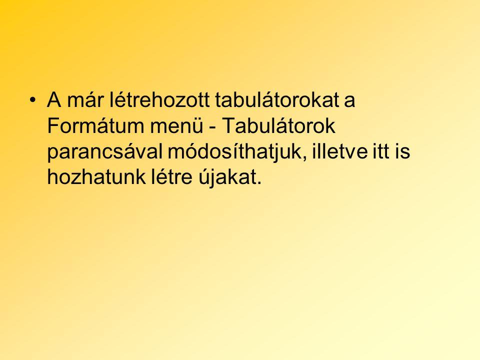 A már létrehozott tabulátorokat a Formátum menü - Tabulátorok parancsával módosíthatjuk, illetve itt is hozhatunk létre újakat.