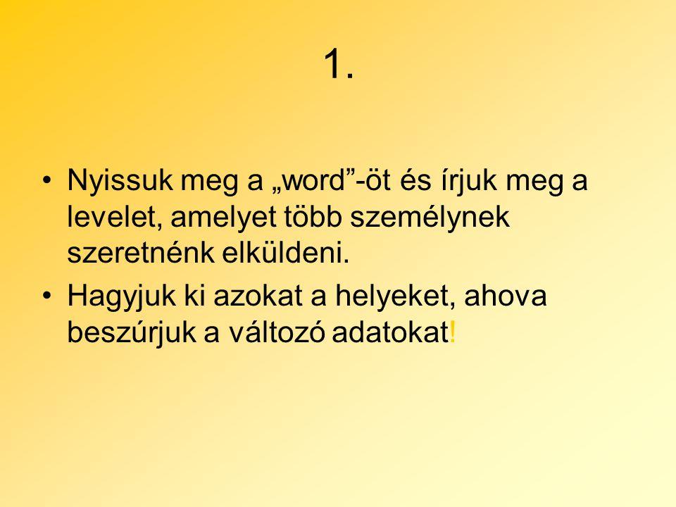 """1. Nyissuk meg a """"word -öt és írjuk meg a levelet, amelyet több személynek szeretnénk elküldeni."""