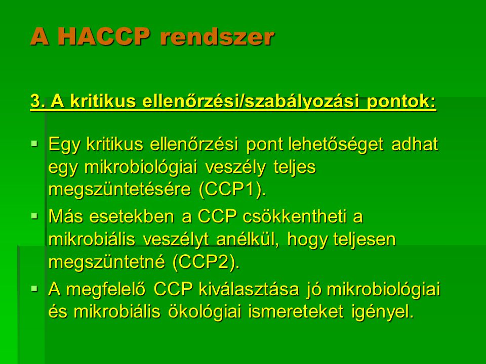 A HACCP rendszer 3. A kritikus ellenőrzési/szabályozási pontok: