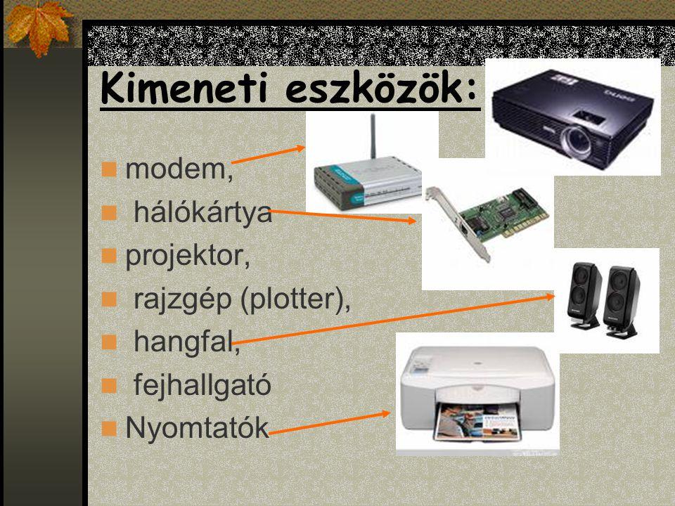 Kimeneti eszközök: modem, hálókártya projektor, rajzgép (plotter),