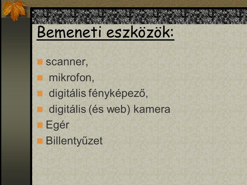 Bemeneti eszközök: scanner, mikrofon, digitális fényképező,