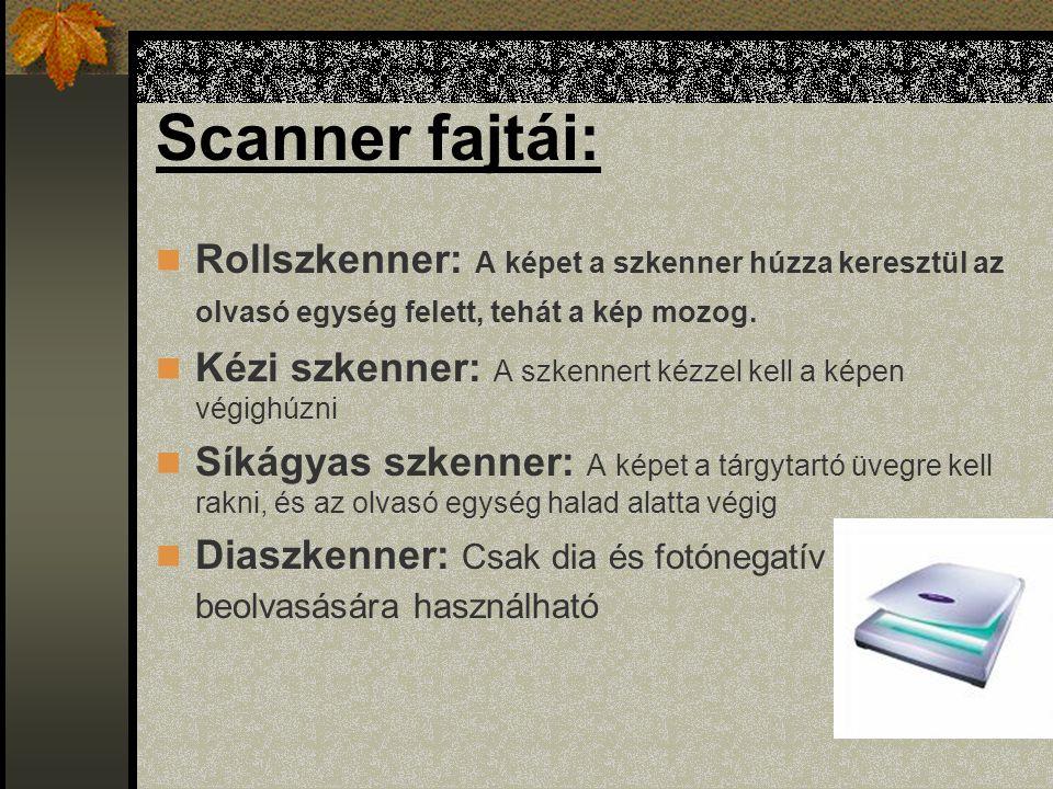 Scanner fajtái: Rollszkenner: A képet a szkenner húzza keresztül az olvasó egység felett, tehát a kép mozog.