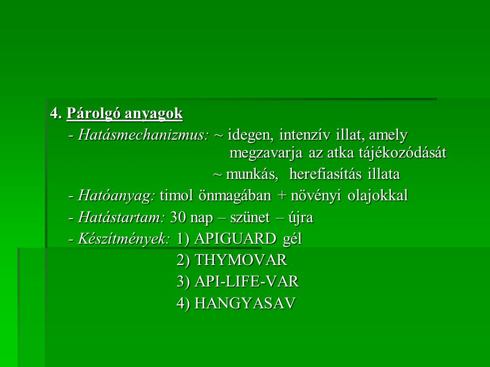 4. Párolgó anyagok - Hatásmechanizmus: ~ idegen, intenzív illat, amely megzavarja az atka tájékozódását.