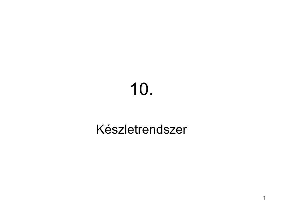 10. Készletrendszer