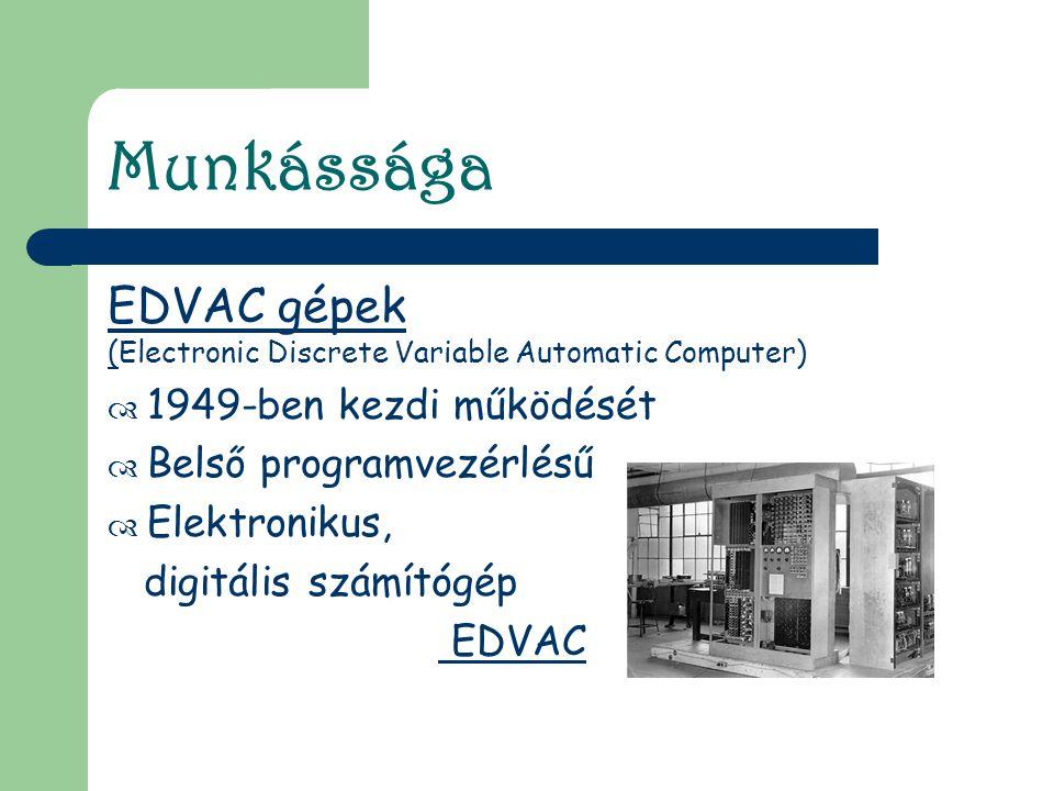 Munkássága EDVAC gépek 1949-ben kezdi működését Belső programvezérlésű