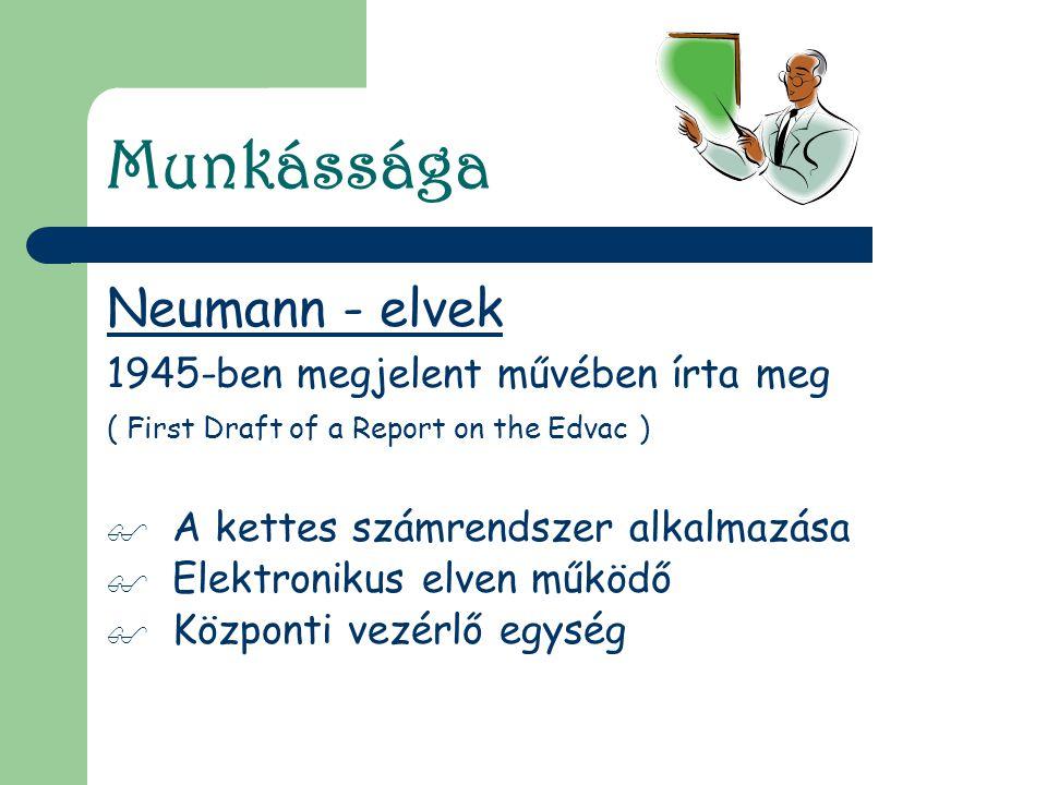Munkássága Neumann - elvek 1945-ben megjelent művében írta meg