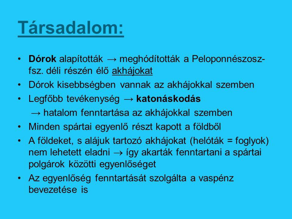 Társadalom: Dórok alapították → meghódították a Peloponnészosz-fsz. déli részén élő akhájokat. Dórok kisebbségben vannak az akhájokkal szemben.