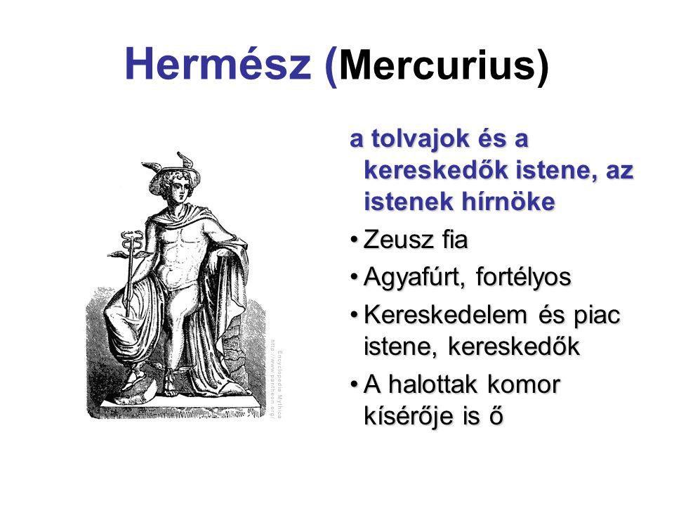 Hermész (Mercurius) a tolvajok és a kereskedők istene, az istenek hírnöke. Zeusz fia. Agyafúrt, fortélyos.