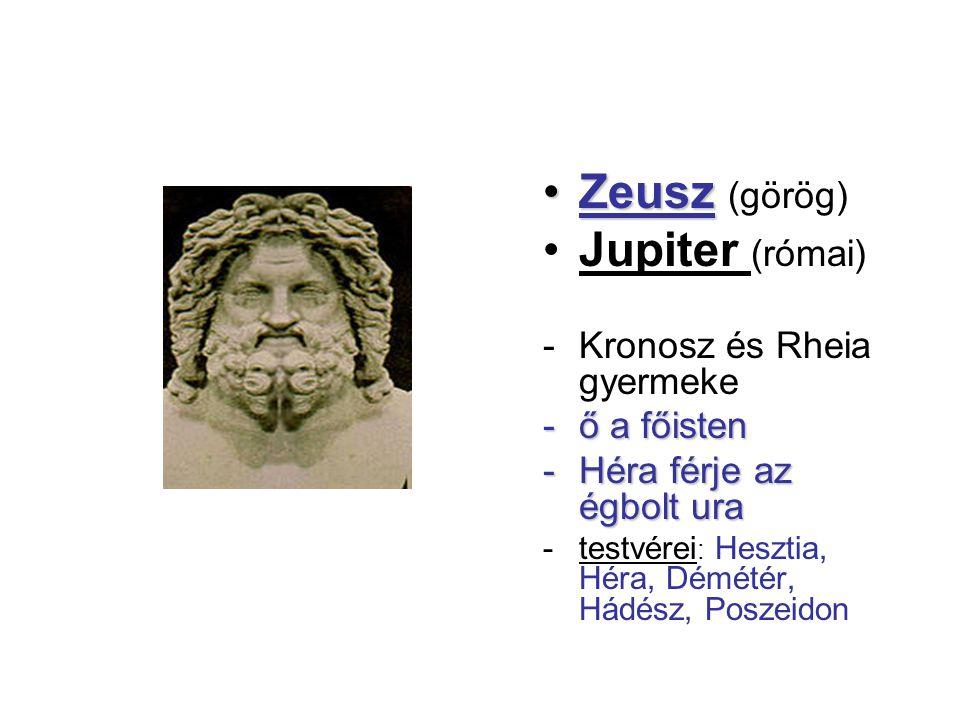Zeusz (görög) Jupiter (római) Kronosz és Rheia gyermeke ő a főisten