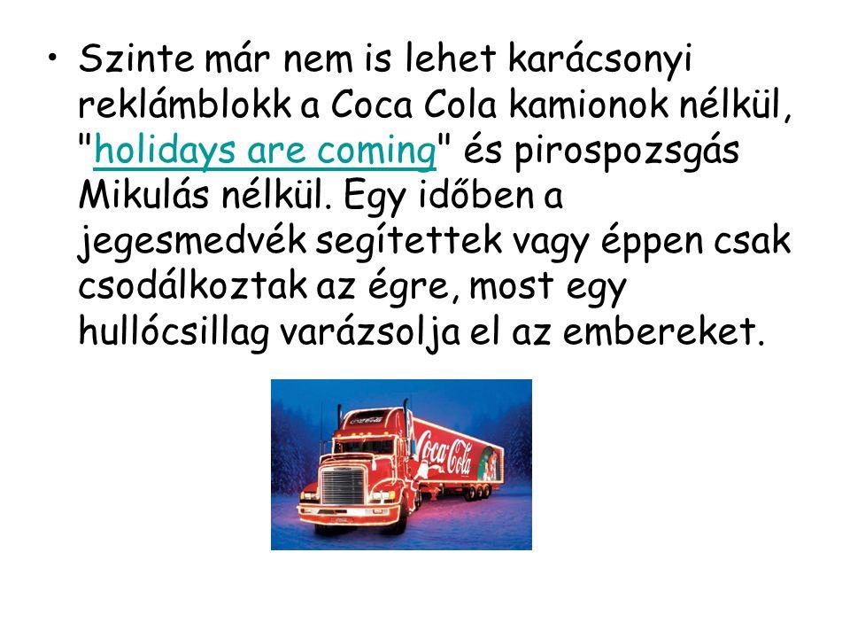 Szinte már nem is lehet karácsonyi reklámblokk a Coca Cola kamionok nélkül, holidays are coming és pirospozsgás Mikulás nélkül.