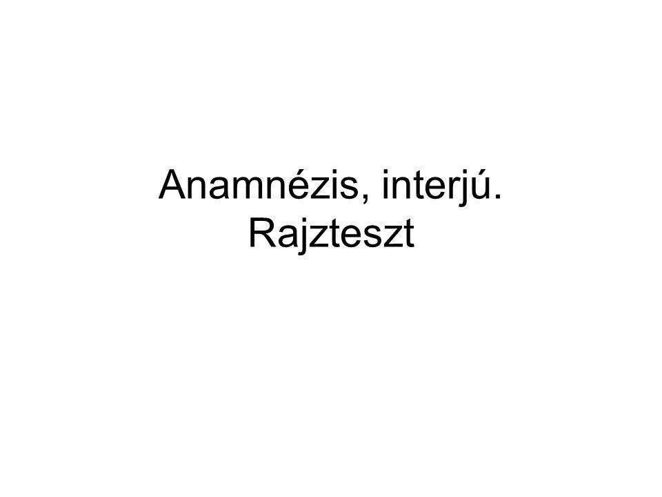 Anamnézis, interjú. Rajzteszt