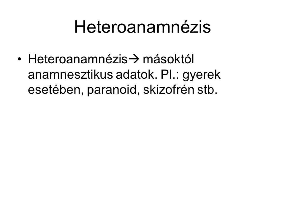 Heteroanamnézis Heteroanamnézis másoktól anamnesztikus adatok.