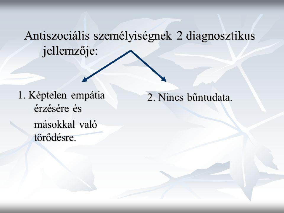 Antiszociális személyiségnek 2 diagnosztikus jellemzője: