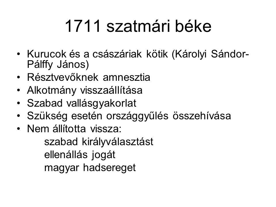 1711 szatmári béke Kurucok és a császáriak kötik (Károlyi Sándor-Pálffy János) Résztvevőknek amnesztia.