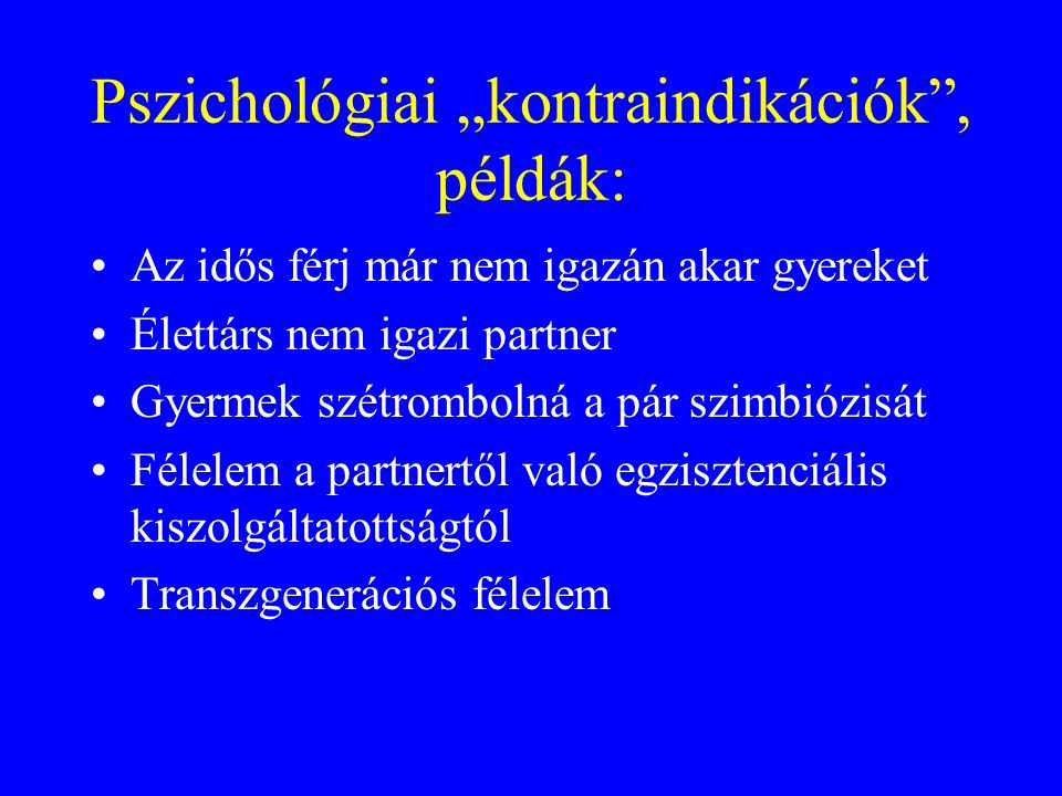 """Pszichológiai """"kontraindikációk , példák:"""
